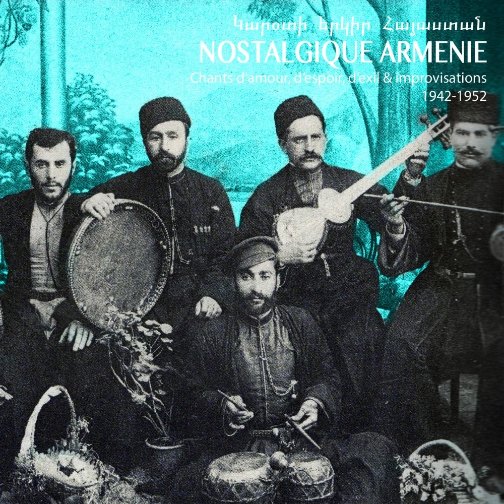 Nostalgique Arménie: love songs, songs of hope, exile & improvisations 1942-1952